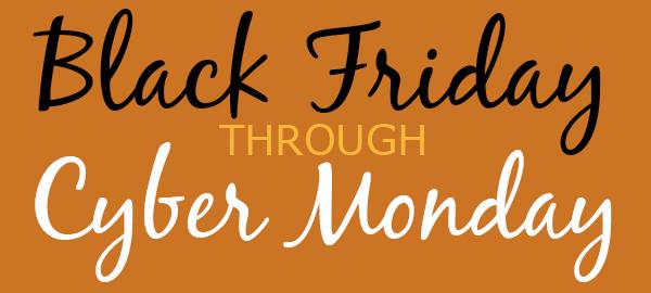 Black Friday through Cyber Monday